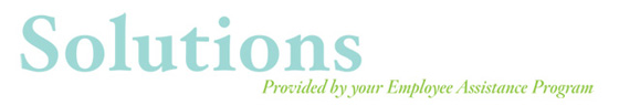 Solutions: Provided by your Employee Assistance Program